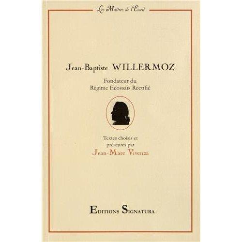 J.-B. WILLERMOZ, FONDATEUR DU REGIME ECOSSAIS RECTIFIE