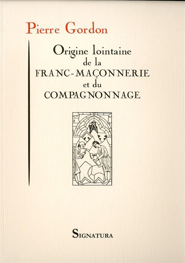 ORIGINE LOINTAINE DE LA FRANC-MACONNERIE ET DU COMPAGNONNAGE