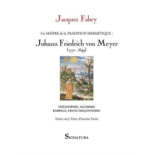 UN MAITRE DE LA TRADITION HERMETIQUE : JOHANN FRIEDRICH VON MEYER
