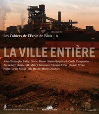 LES CAHIERS DE L'ECOLE DE BLOIS N 8 - VILLE ENTIERE
