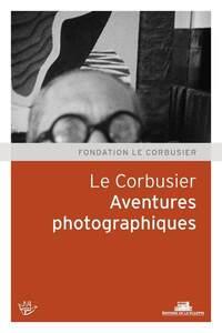 LE CORBUSIER. AVENTURES PHOTOGRAPHIQUES