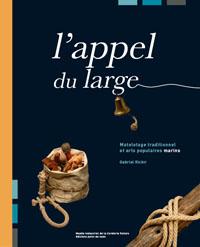 L'APPEL DU LARGE. MATELOTAGE TRADITIONNEL ET ARTS POPULAIRES MARINS