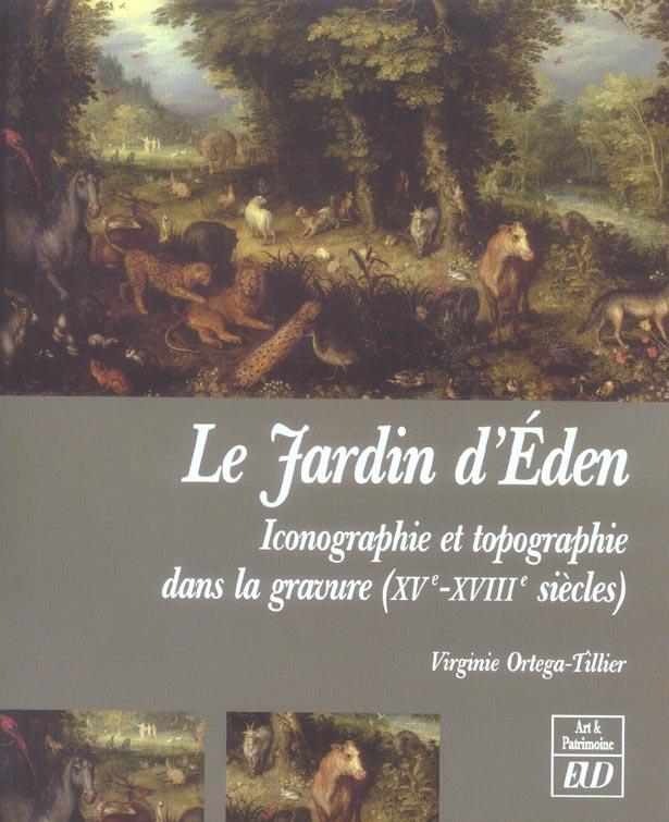 JARDIN D EDEN. ICONOGRAPHIE ET TOPOGRAPHIE DANS LA GRAVURE XV-XVIIIE SIECLES
