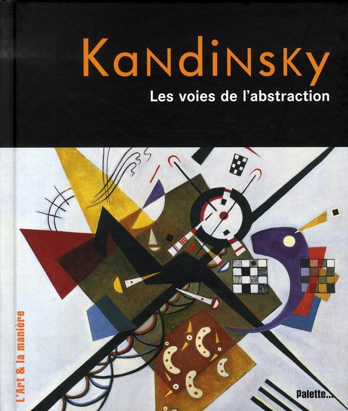 KANDINSKY , LES VOIES DE L'ABSTRACTION