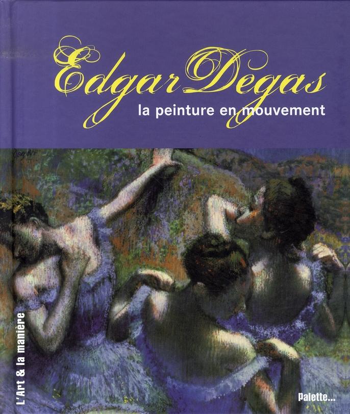 EDGAR DEGAS, LA PEINTURE EN MOUVEMENT