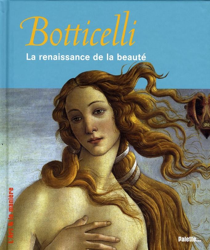 BOTTICELLI, LA RENAISSANCE DE LA BEAUTE