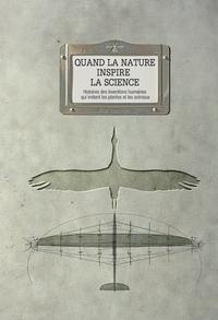 QUAND LA NATURE INSPIRE LA SCIENCE. HISTOIRES DES