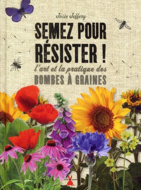 SEMEZ POUR RESISTER. L'ART ET LA PRATIQUE DES BOMBES A GRAINES