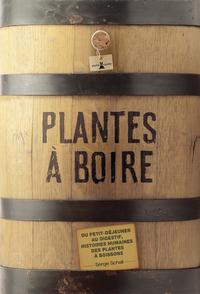 PLANTES A BOIRE. DU PETIT DEJEUNER AU DIGESTIF, HISTOIRES HUMAINES DES PLANTES A BOISSON