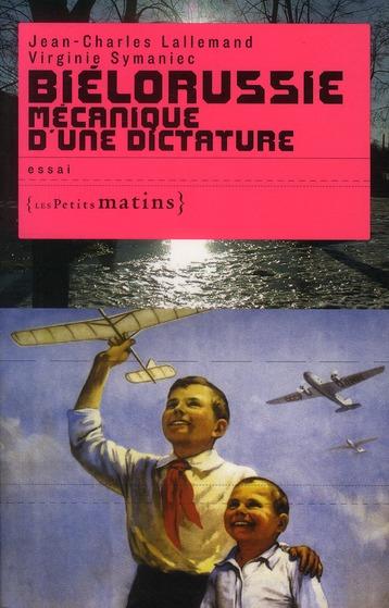 BIELORUSSIE MECANIQUE D'UNE DICTATURE