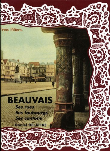 BEAUVAIS SES RUES SES FAUBOURGS SES CANTONS