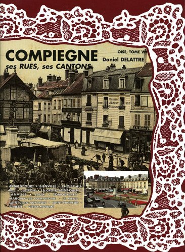 COMPIEGNE SES RUES SES CANTONS