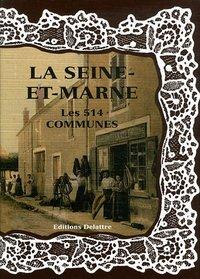 LA SEINE ET MARNE LES 514 COMMUNES