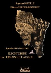 ILS ONT LIBERE LA LORRAINE ET L'ALSACE : SEPTEMBRE 1944-FEVRIER 1945