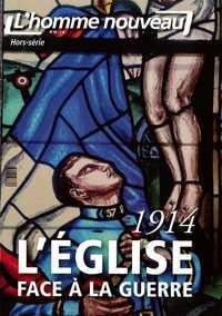 1914 L'EGLISE FACE A LA GUERRE - HORS-SERIE L'HOMME NOUVEAU N 16