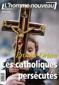 PROCHE-ORIENT, CES CATHOLIQUES PERSECUTES - HORS-SERIE L'HOMME NOUVEAU N 18