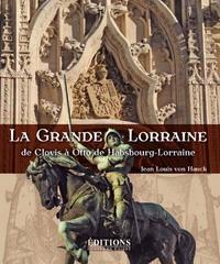 LA GRANDE LORRAINE DE CLOVIS A OTTO DE HABSBOURG-LORRAINE