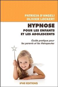 HYPNOSE POUR LES ENFANTS ET LES ADOLESCENTS - GUIDE PRATIQUE POUR LES PARENTS ET LES THERAPEUTES