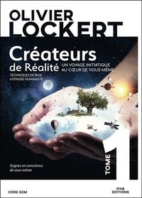 CREATEURS DE REALITE TOME 1 - UN VOYAGE INITIATIQUE AU COEUR DE VOUS-MEME