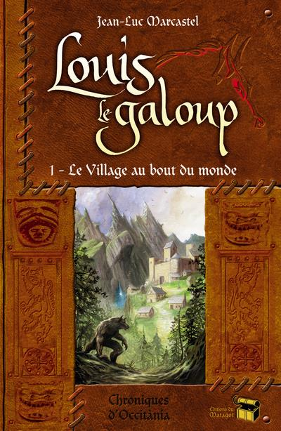 LOUIS LE GALOUP - T1 : LE VILLAGE AU BOUT DU MONDE - VOL1