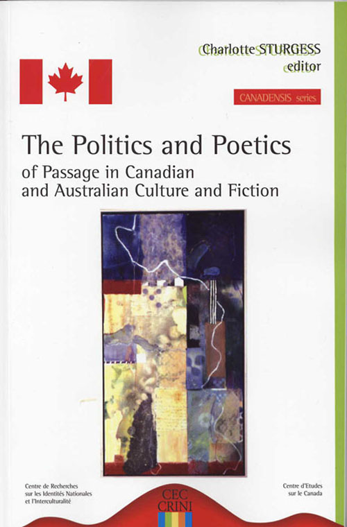 THE POLITICS AND THE POETICS OF PASSAGE IN CANADIAN AND AUSTRALIAN CULTURE AND FICTION