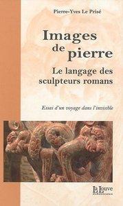 IMAGES DE PIERRE - LE LANGAGE DES SCULPTEURS ROMANS