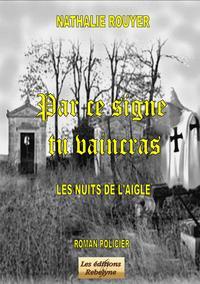 PAR CE SIGNE TU VAINCRAS - LES NUITS DE L'AIGLE