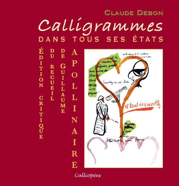 -CALLIGRAMMES- DANS TOUS SES ETATS - EDITION CRITIQUE DU RECUEIL DE GUILLAUME APOLLINAIRE