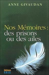 NOS MEMOIRES : DES PRISONS OU DES AILES