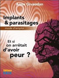 IMPLANTS & PARASITAGES - MODE D'EMPLOI - ET SI ON ARRETAIT D'AVOIR PEUR ?