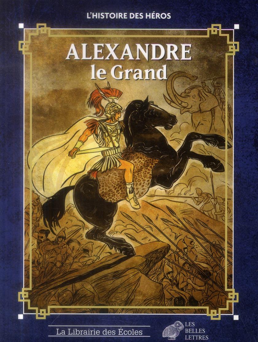 ALEXANDRE LE GRAND L'HISTOIRE DES HEROS