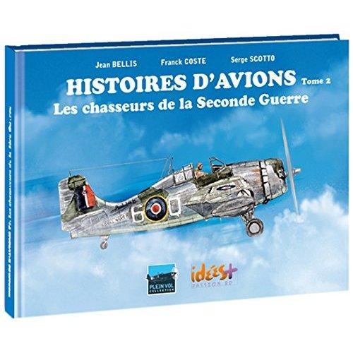HISTOIRES D'AVIONS T02 - LES CHASSEURS DE LA 2NDE GUERRE MONDIALE