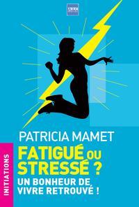 FATIGUE OU STRESSE ? UN BONHEUR DE VIVRE RETROUVE !