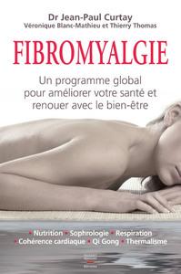LA FIBROMYALGIE, UN PROGRAMME GLOBAL POUR AMELIORER VOTRE SANTE ET RENOUER AVEC LE BIEN-ETRE