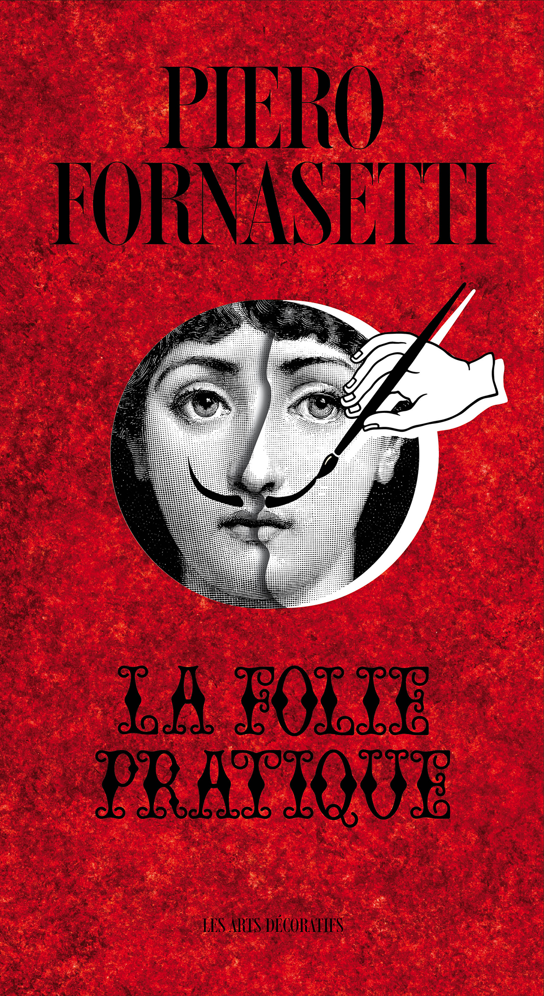 PIERO FORNASETTI. LA FOLIE PRATIQUE.