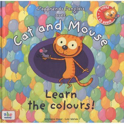 J'APPRENDS L'ANGLAIS AVEC CAT AND MOUSE - LEARN THE COLOURS