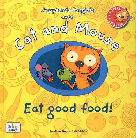 J APPRENDS L ANGLAIS AVEC CAT AND MOUSE -  EAT GOOD FOOD!