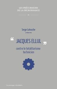 JACQUES ELLUL CONTRE LE TOTALITARISME TECHNICIEN
