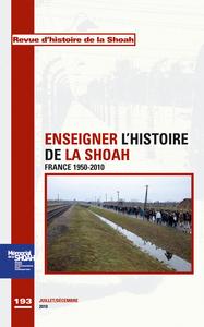 REVUE HISTOIRE DE LA SHOAH N 193 - ENSEIGNER L'HISTOIRE DE LA SHOAH - FRANCE 1950-2010