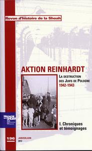 REVUE HISTOIRE DE LA SHOAH N 196 - AKTION REINHARD,TOME 1 : CHRONIQUES ET TEMOIGNAGES