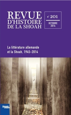 REVUE D'HISTOIRE DE LA SHOAH N 201 - LA LITTERATURE ALLEMANDE ET LA SHOAH 1945-2014