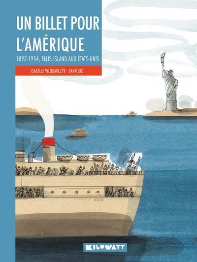 UN BILLET POUR L'AMERIQUE - 1892-1954, ELLIS ISLAND AUX ETATS-UNIS