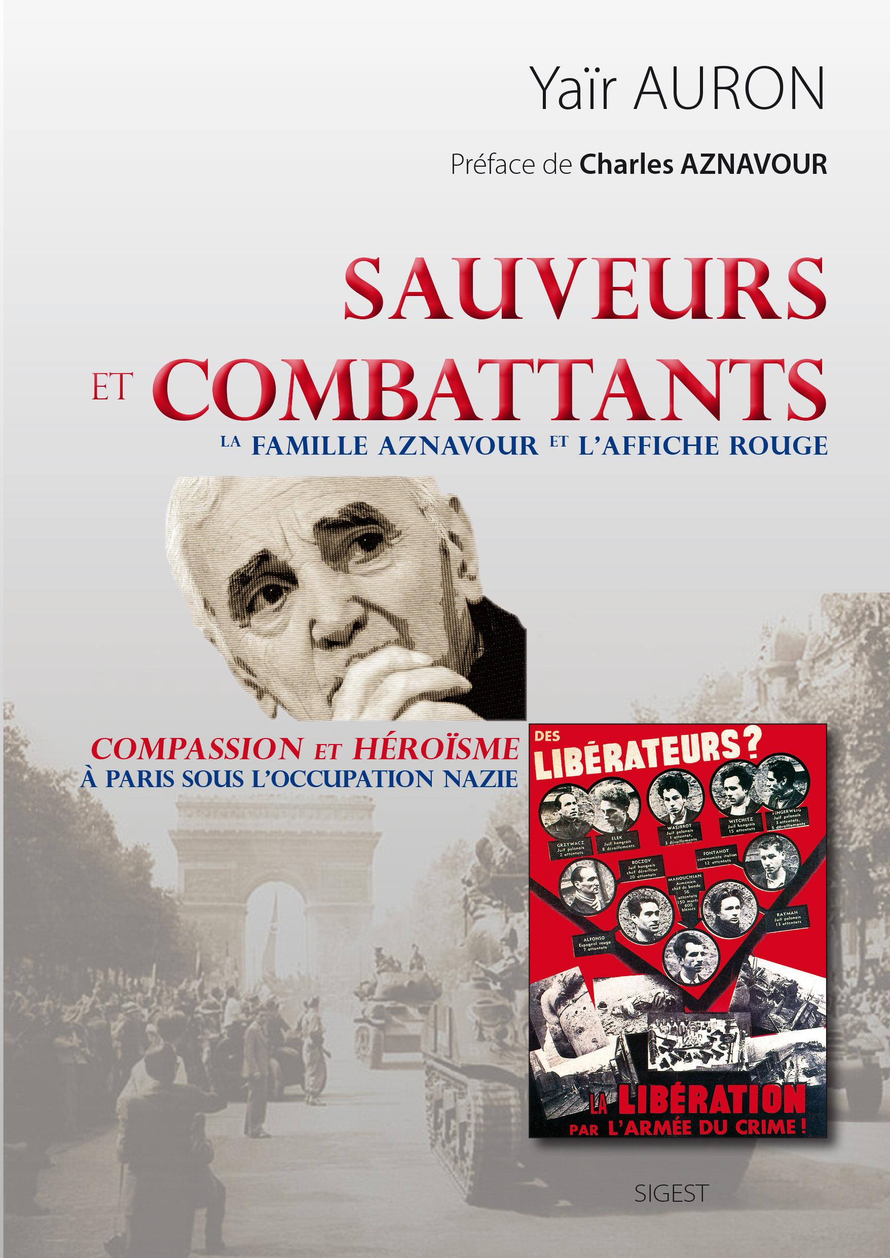 SAUVEURS ET COMBATTANTS : LA FAMILLE AZNAVOUR ET L'AFFICHE ROUGE, COMPASSION ET HEROISME A PARIS SOU