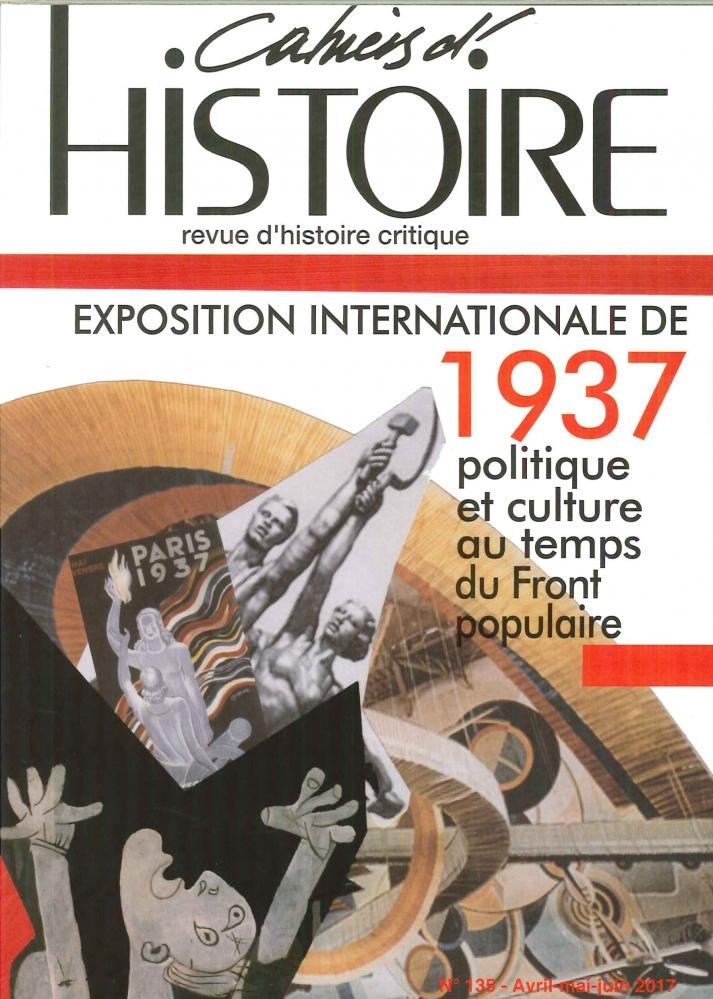 CAHIERS D'HISTOIRE N 135 EXPOSITION INTERNATIONALE 1937 SEPTEMBRE 2017