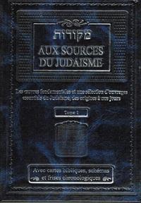 AUX SOURCES DU JUDAISME - LES OEUVRES FONDAMENTALES ET UNE SELECTION D'OUVRAGES ESSENTIELS DU JUDAIS