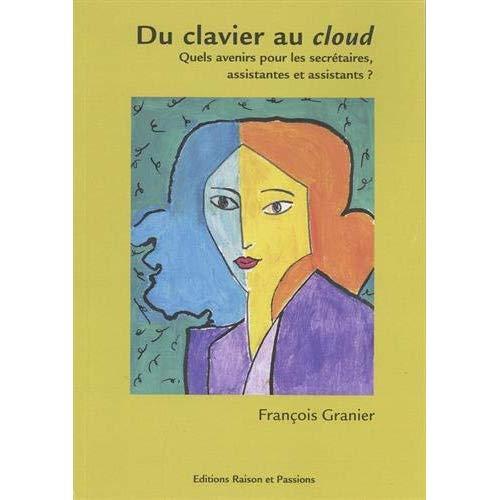 DU CLAVIER AU CLOUD / QUELS AVENIRS POUR LES SECRETAIRES, ASSISTANTES ET ASSISTANTS ?