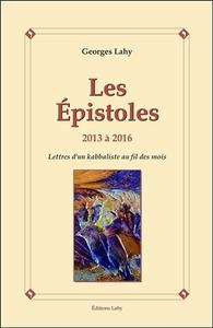 LES EPISTOLES - 2013 A 2016 - LETTRES D'UN KABBALISTE AU FIL DES MOIS