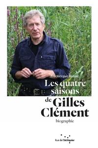 LES QUATRE SAISONS DE GILLES CLEMENT BIOGRAPHIE
