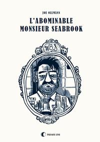 ABOMINABLE MONSIEUR SEABROOK (L')
