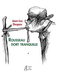 JEAN-LUC DESPAX : ROUSSEAU DORT TRANQUILLE